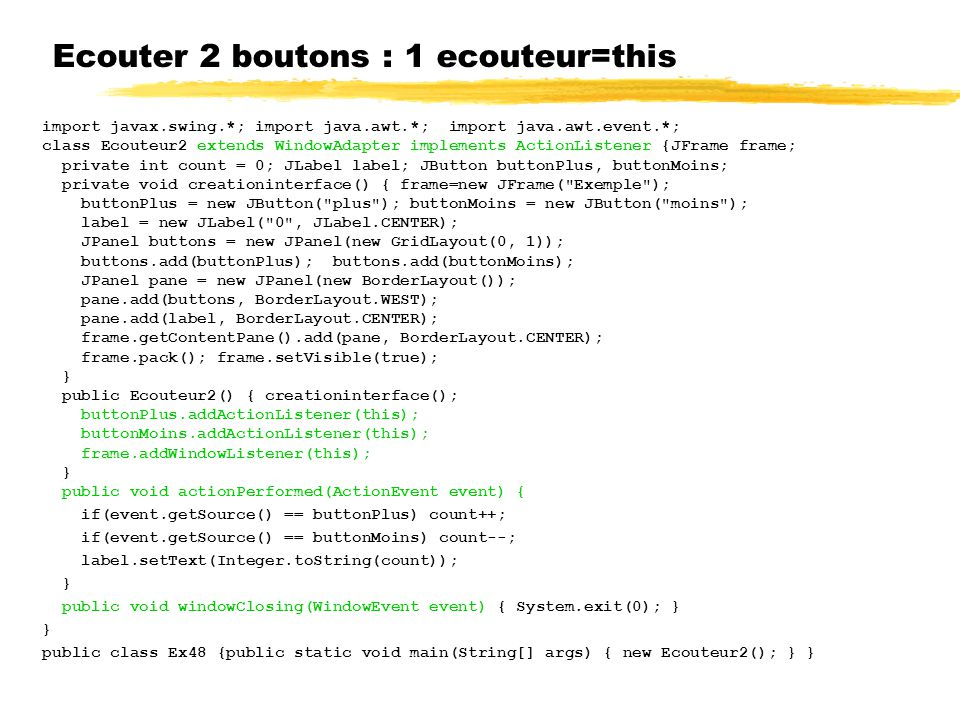Ecouter 2 boutons : 1 ecouteur=this