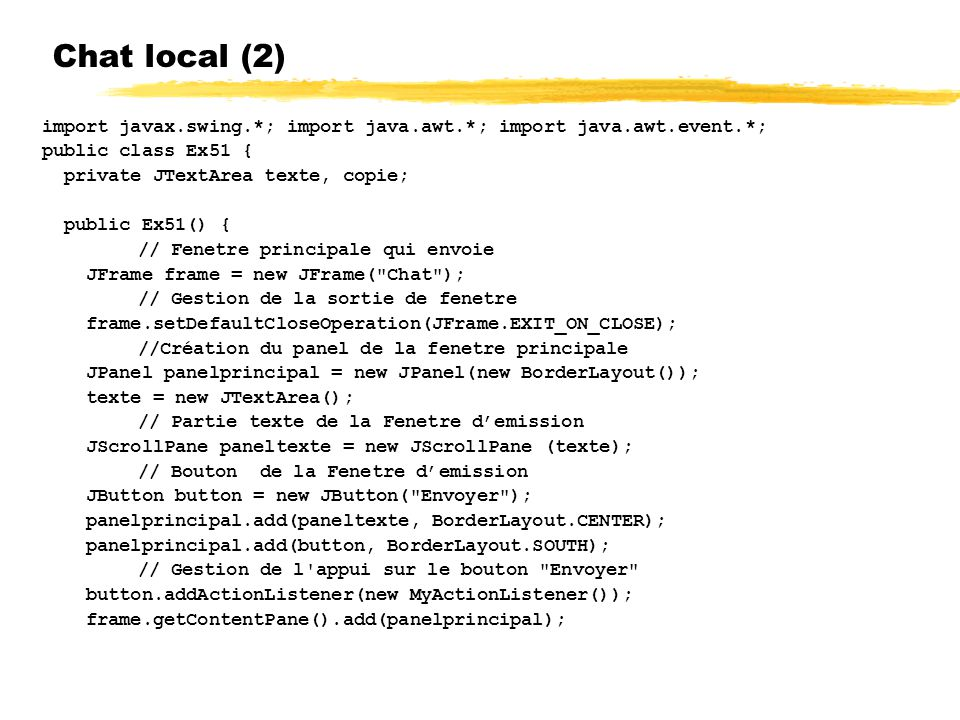 Chat local (2) import javax.swing.*; import java.awt.*; import java.awt.event.*; public class Ex51 {