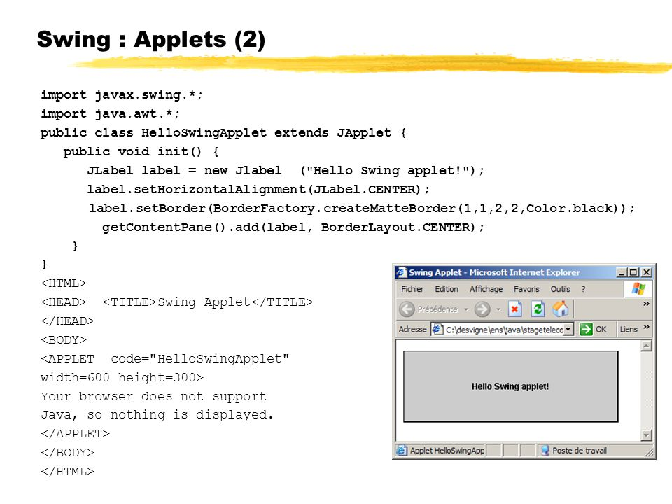 Swing : Applets (2) import javax.swing.*; import java.awt.*;