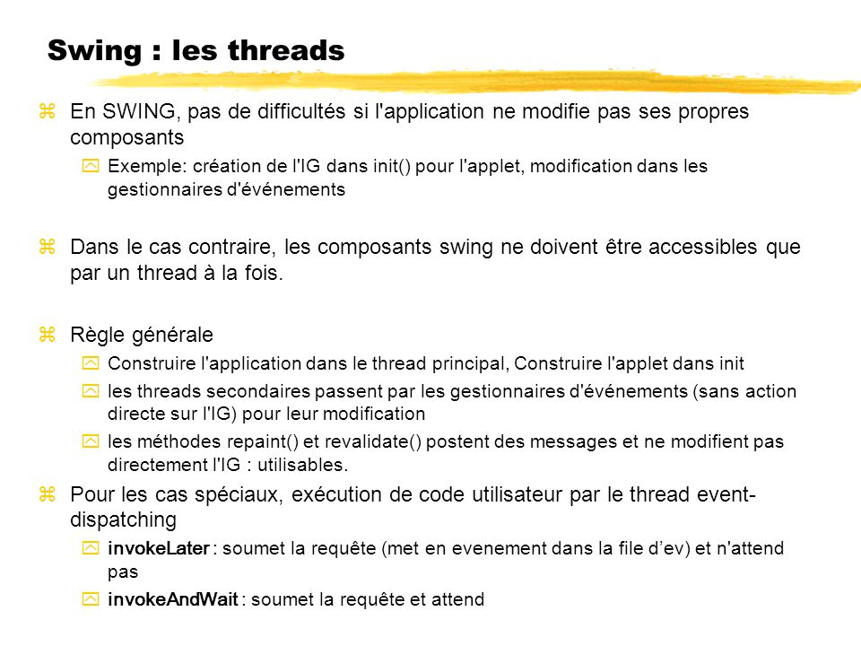 Swing : les threads En SWING, pas de difficultés si l application ne modifie pas ses propres composants.