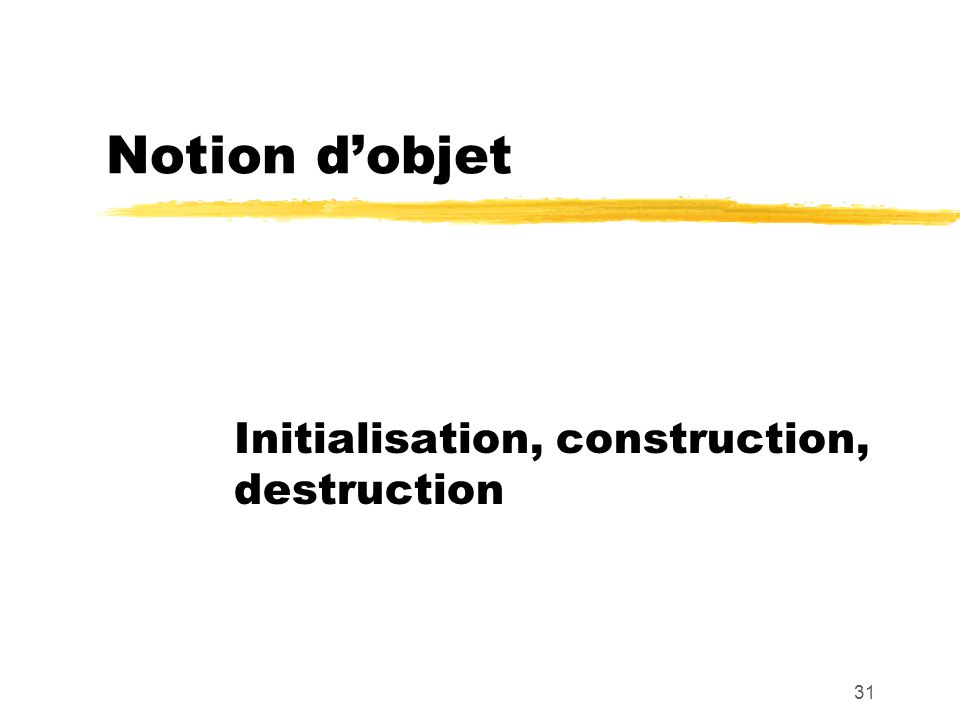 Initialisation, construction, destruction