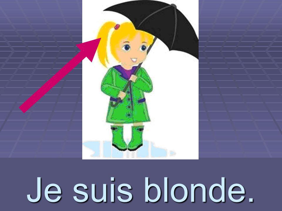 Je suis blonde.