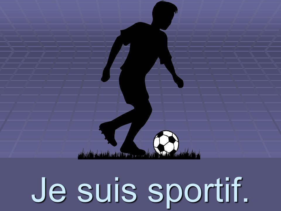 Je suis sportif.