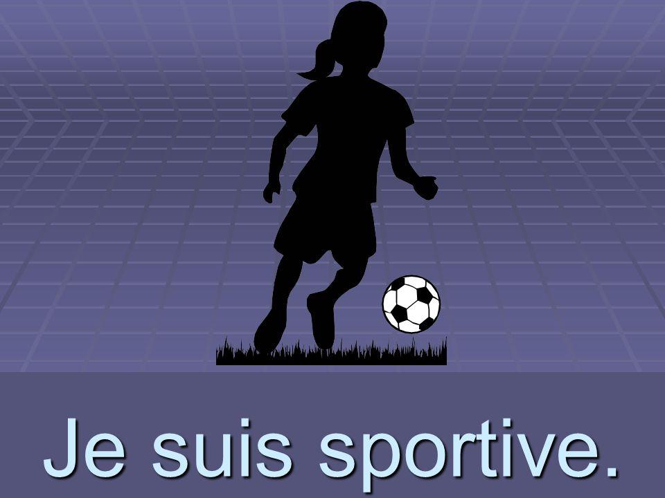 Je suis sportive. sportive