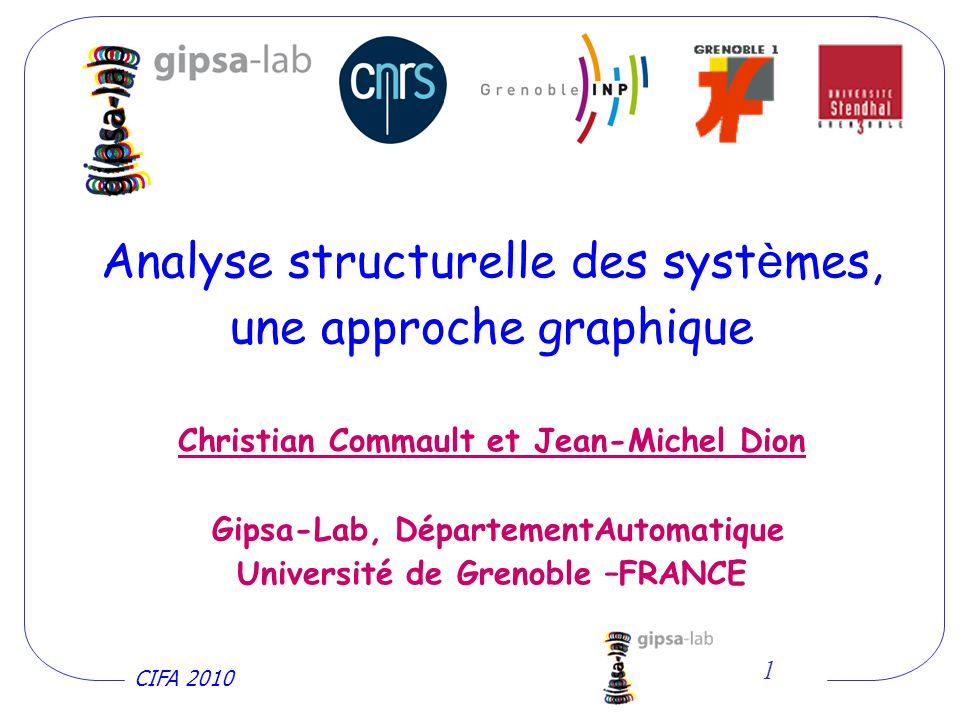 Analyse structurelle des systèmes, une approche graphique Christian Commault et Jean-Michel Dion Gipsa-Lab, DépartementAutomatique Université de Grenoble –FRANCE