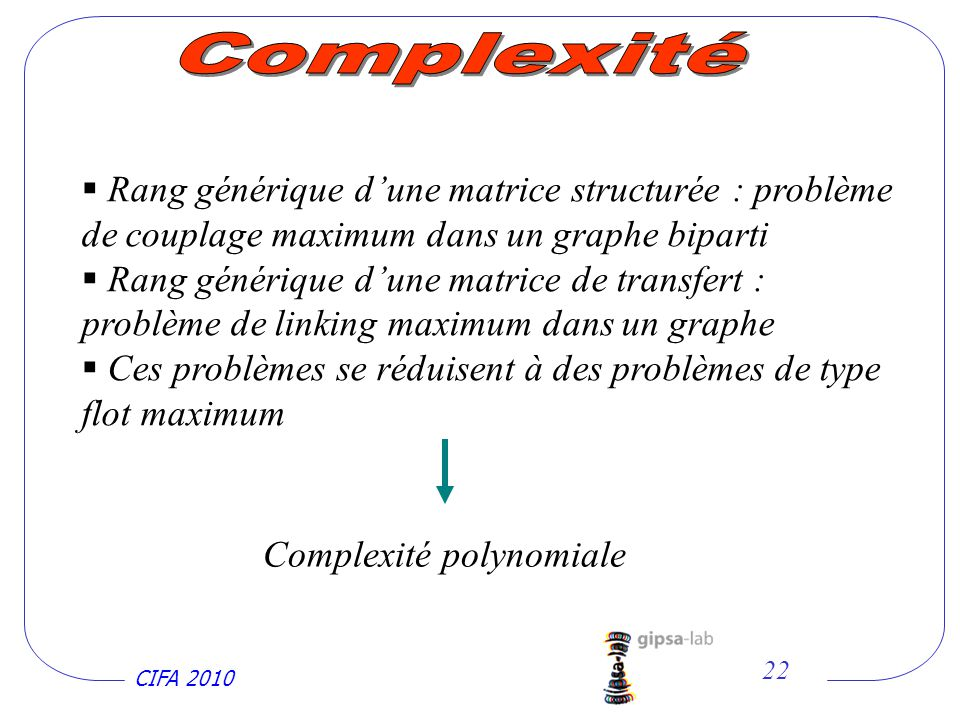 Complexité Rang générique d'une matrice structurée : problème de couplage maximum dans un graphe biparti.
