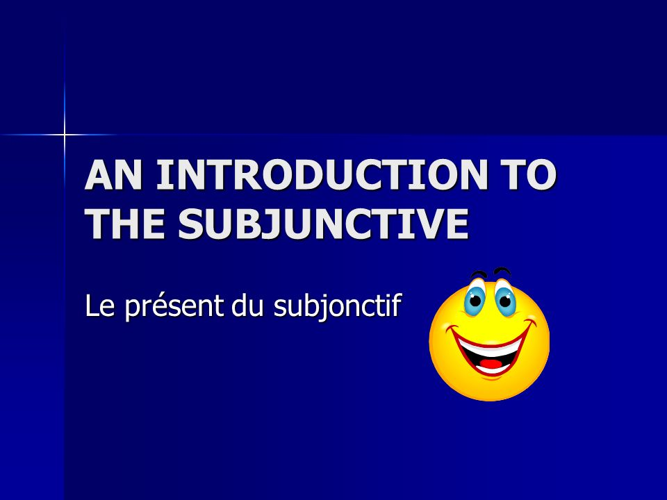 AN INTRODUCTION TO THE SUBJUNCTIVE