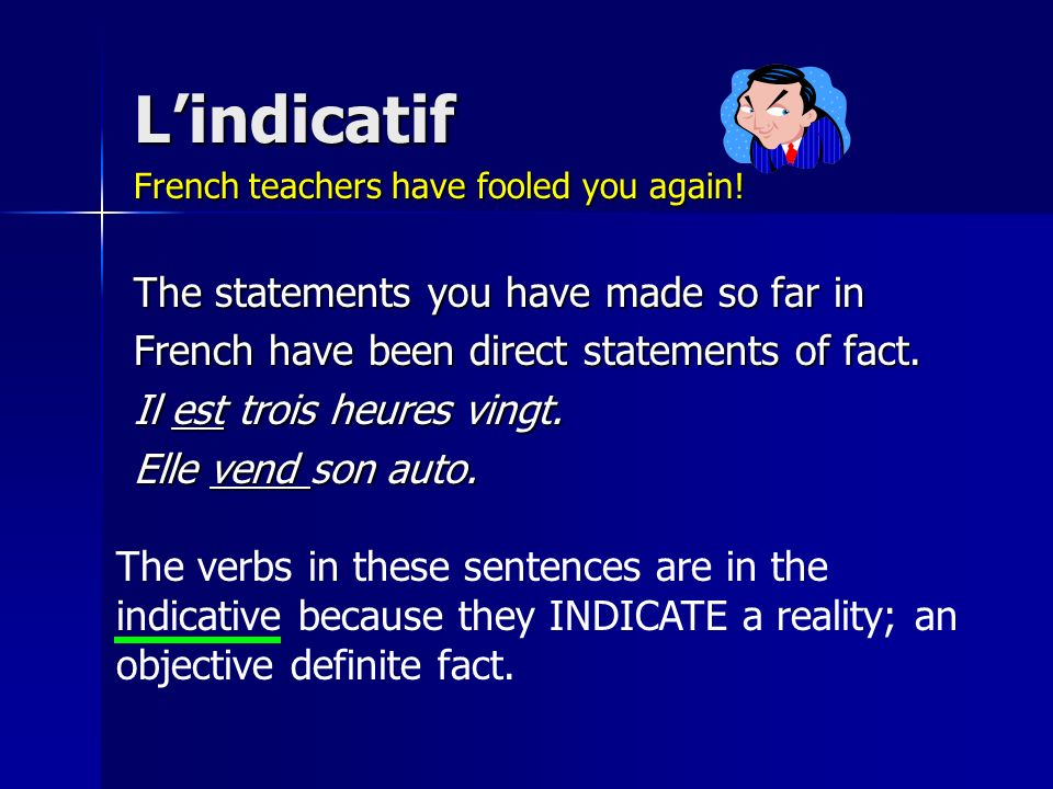 L'indicatif The statements you have made so far in