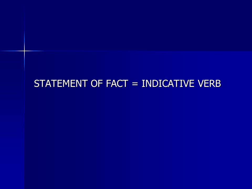 STATEMENT OF FACT = INDICATIVE VERB