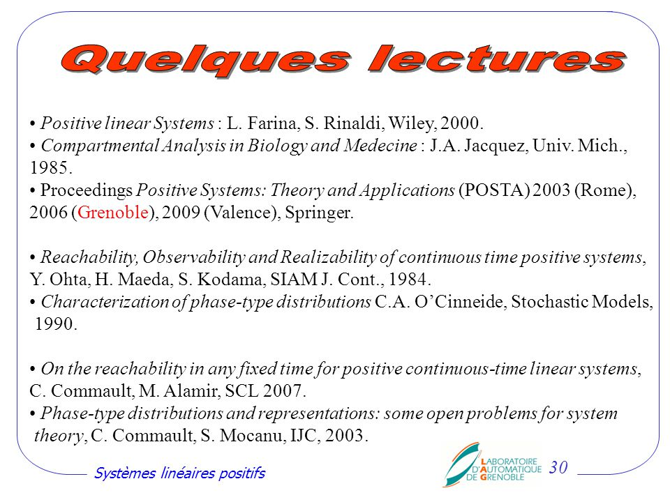 Quelques lectures Positive linear Systems : L. Farina, S. Rinaldi, Wiley, 2000.