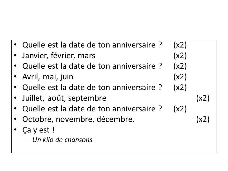 Quelle est la date de ton anniversaire (x2)