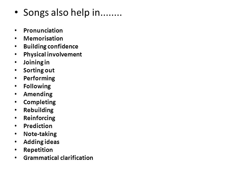 Songs also help in........ Pronunciation Memorisation