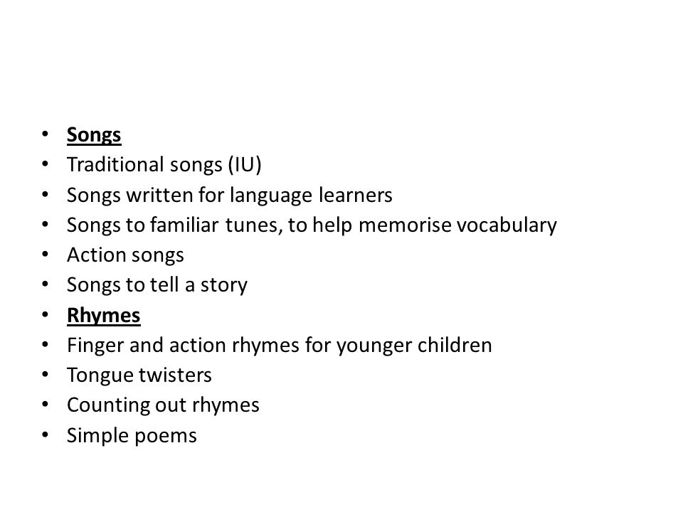 Songs Traditional songs (IU) Songs written for language learners. Songs to familiar tunes, to help memorise vocabulary.