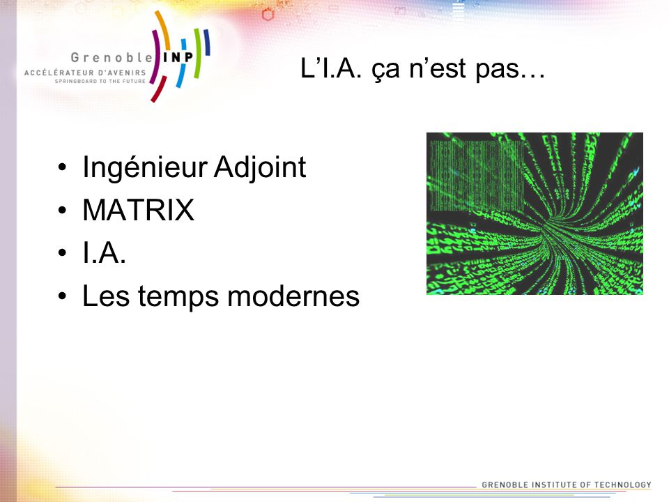 L'I.A. ça n'est pas… Ingénieur Adjoint MATRIX I.A. Les temps modernes