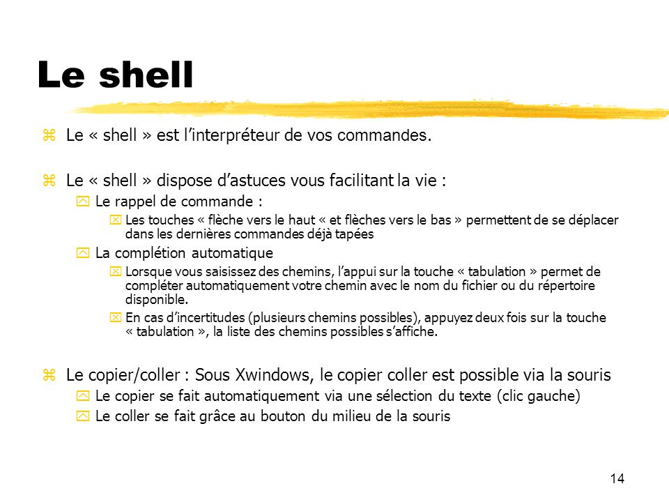 Le shell 14 Le « shell » est l'interpréteur de vos commandes.