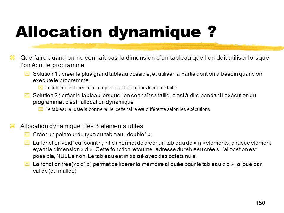 Allocation dynamique Que faire quand on ne connaît pas la dimension d'un tableau que l'on doit utiliser lorsque l'on écrit le programme.