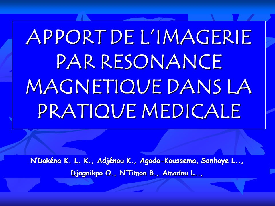APPORT DE L'IMAGERIE PAR RESONANCE MAGNETIQUE DANS LA PRATIQUE MEDICALE