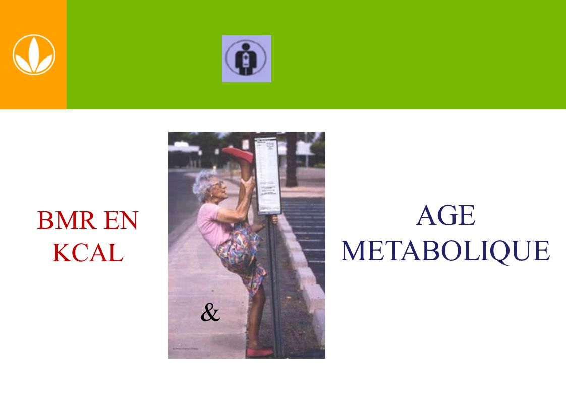 AGE METABOLIQUE BMR EN KCAL &