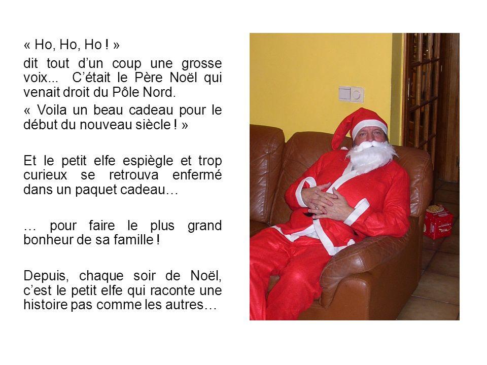 « Ho, Ho, Ho ! » dit tout d'un coup une grosse voix... C'était le Père Noël qui venait droit du Pôle Nord.