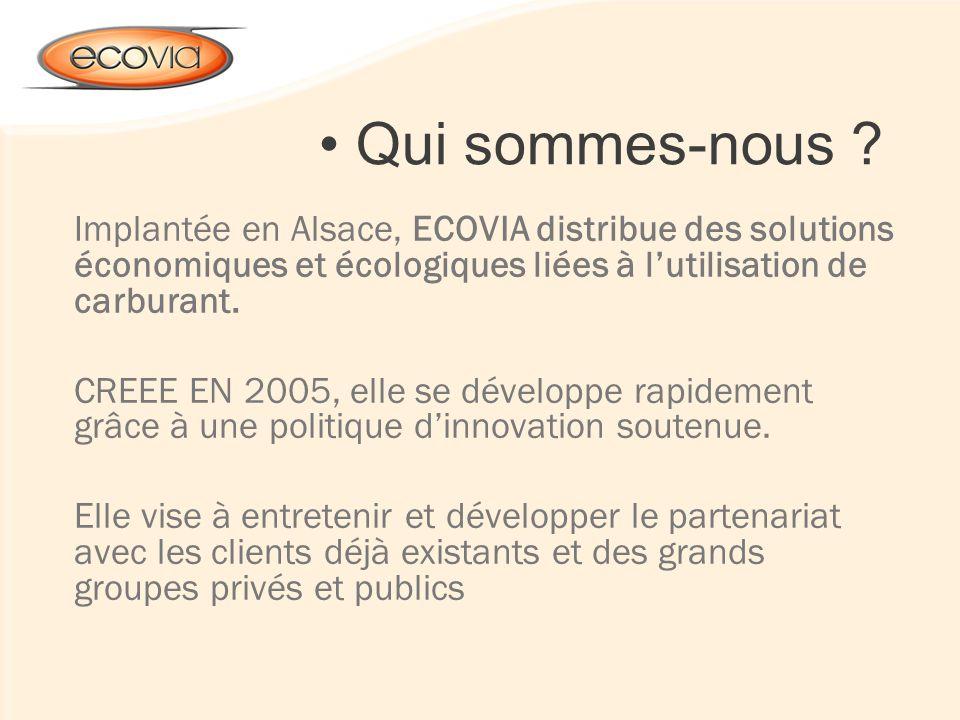 Qui sommes-nous Implantée en Alsace, ECOVIA distribue des solutions économiques et écologiques liées à l'utilisation de carburant.
