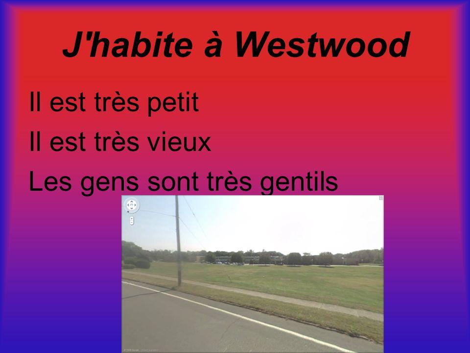 J habite à Westwood Il est très petit Il est très vieux