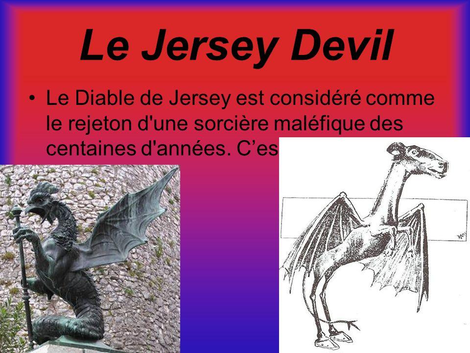 Le Jersey Devil Le Diable de Jersey est considéré comme le rejeton d une sorcière maléfique des centaines d années.
