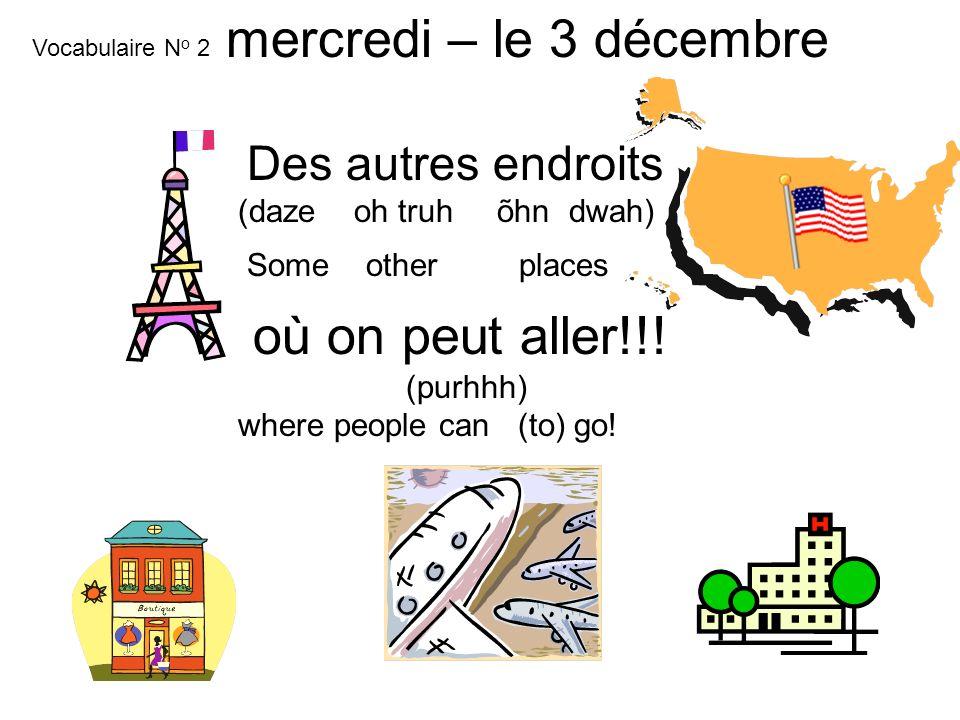 mardi – le 18 mars mercredi – le 3 décembre où on peut aller!!!
