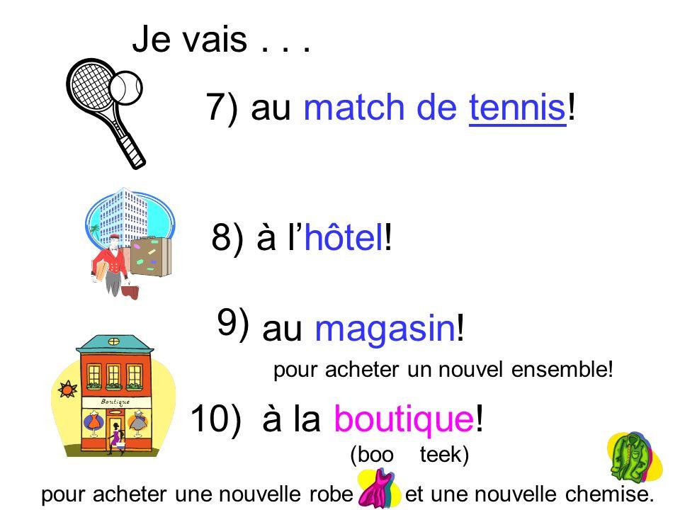 Je vais . . . 7) au match de tennis! 8) à l'hôtel! 9) au magasin! 10)