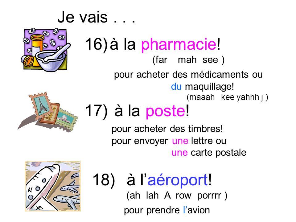 Je vais . . . 16) à la pharmacie! 17) à la poste! 18) à l'aéroport!