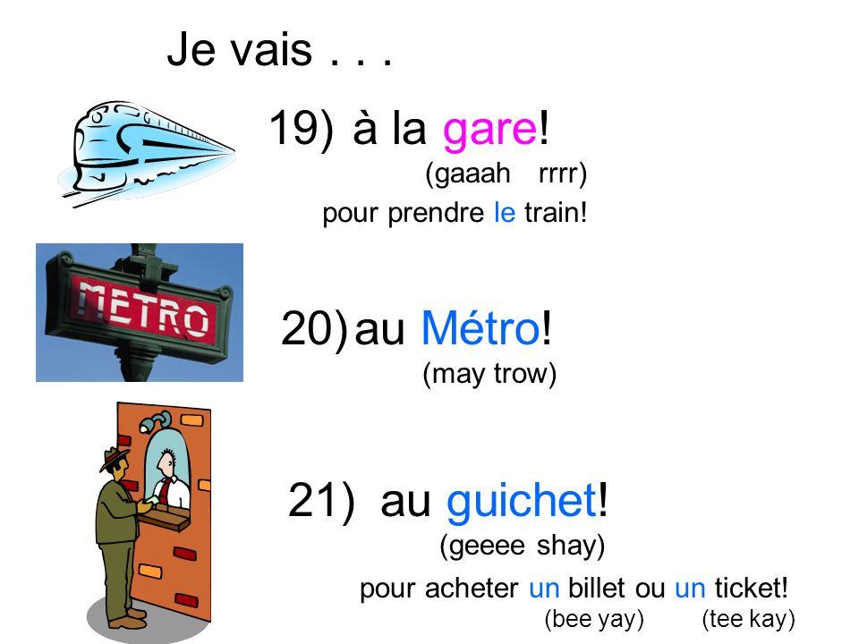 Je vais . . . à la gare! 19) 20) au Métro! au guichet! 21)