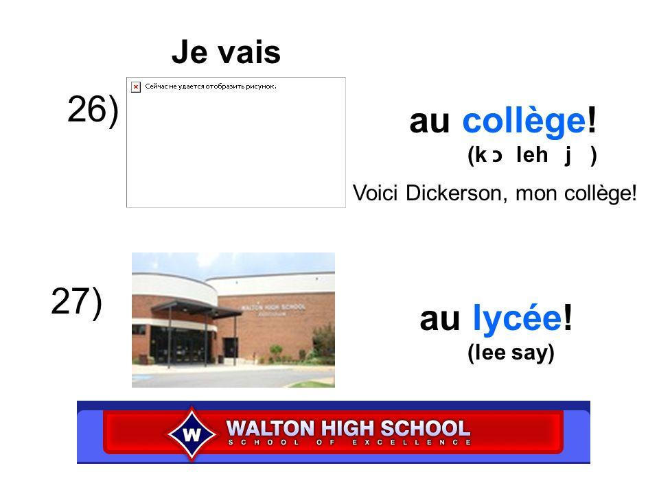 26) au collège! 27) au lycée! Je vais (k כ leh j )
