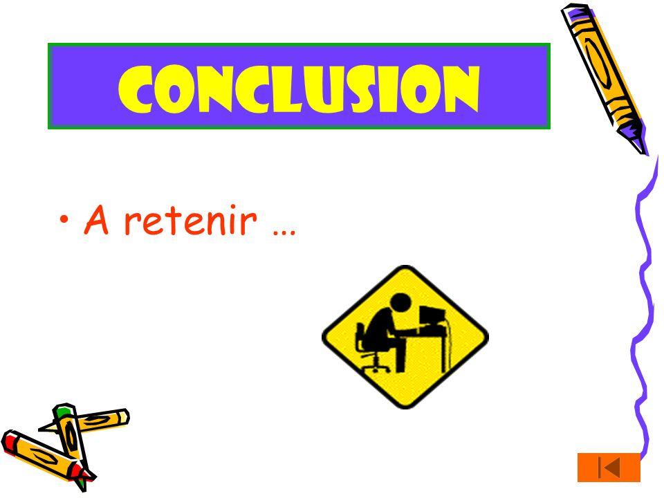 CONCLUSION A retenir …
