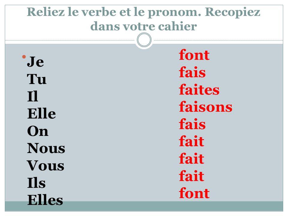 Reliez le verbe et le pronom. Recopiez dans votre cahier