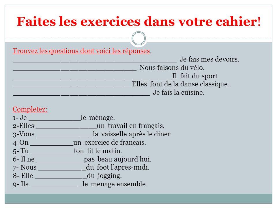 Faites les exercices dans votre cahier!