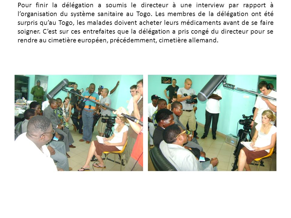 Pour finir la délégation a soumis le directeur à une interview par rapport à l'organisation du système sanitaire au Togo.