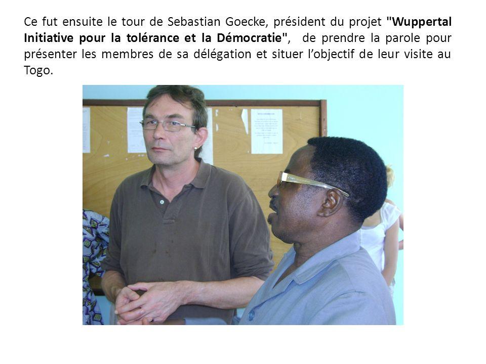 Ce fut ensuite le tour de Sebastian Goecke, président du projet Wuppertal Initiative pour la tolérance et la Démocratie , de prendre la parole pour présenter les membres de sa délégation et situer l'objectif de leur visite au Togo.