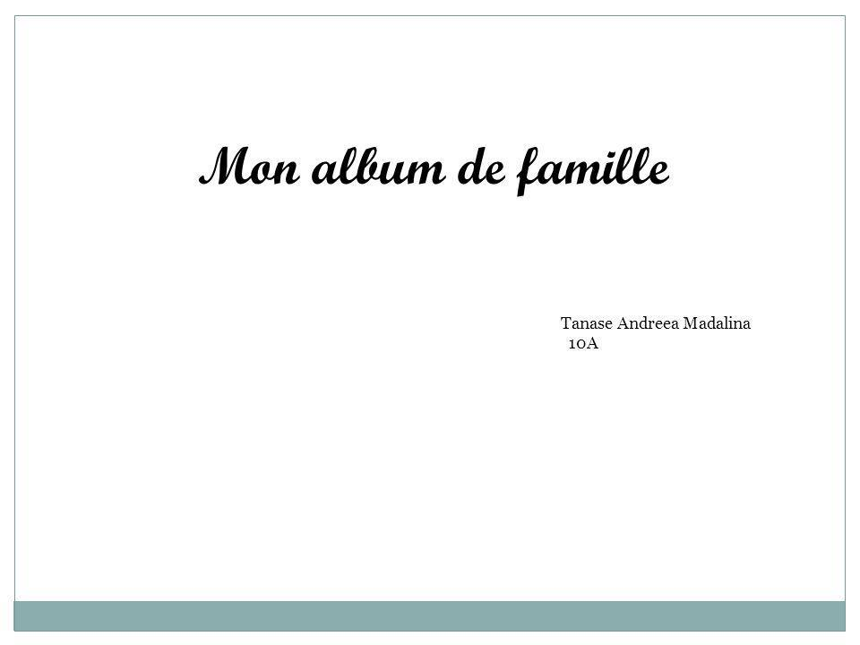 Mon album de famille Tanase Andreea Madalina 10A