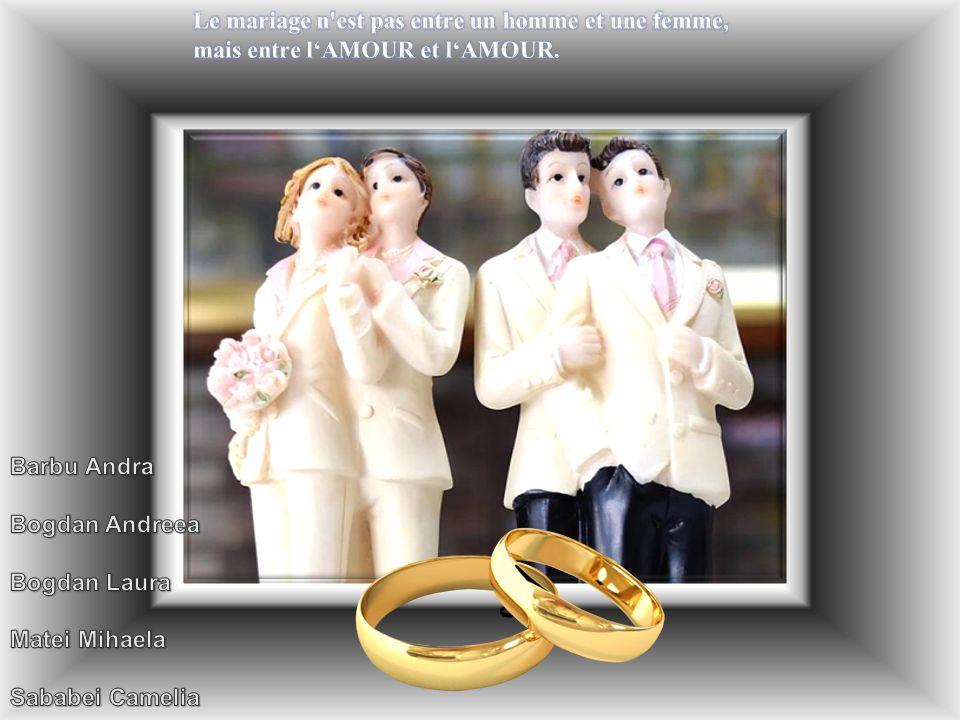 Le mariage n est pas entre un homme et une femme, mais entre l'AMOUR et l'AMOUR.