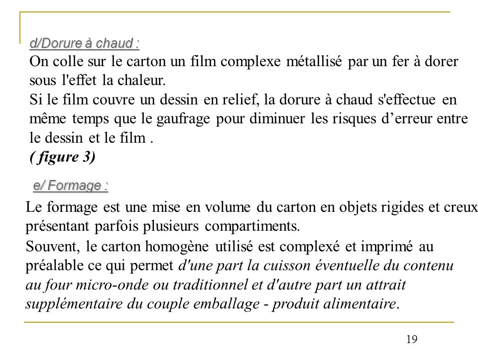 d/Dorure à chaud :On colle sur le carton un film complexe métallisé par un fer à dorer sous l effet la chaleur.