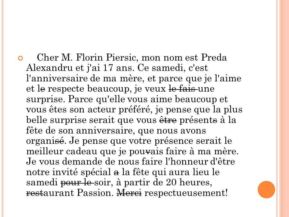 Cher M. Florin Piersic, mon nom est Preda Alexandru et j ai 17 ans