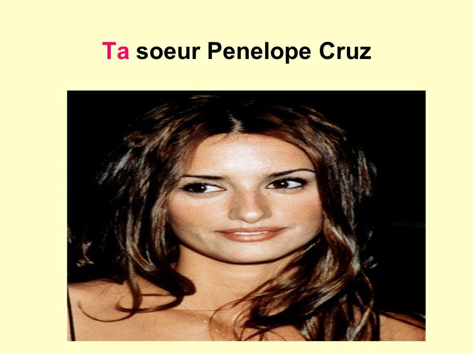 Ta soeur Penelope Cruz