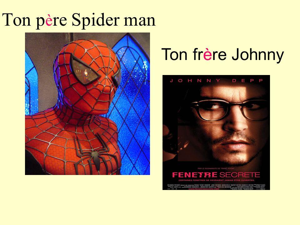 Ton père Spider man Ton frère Johnny