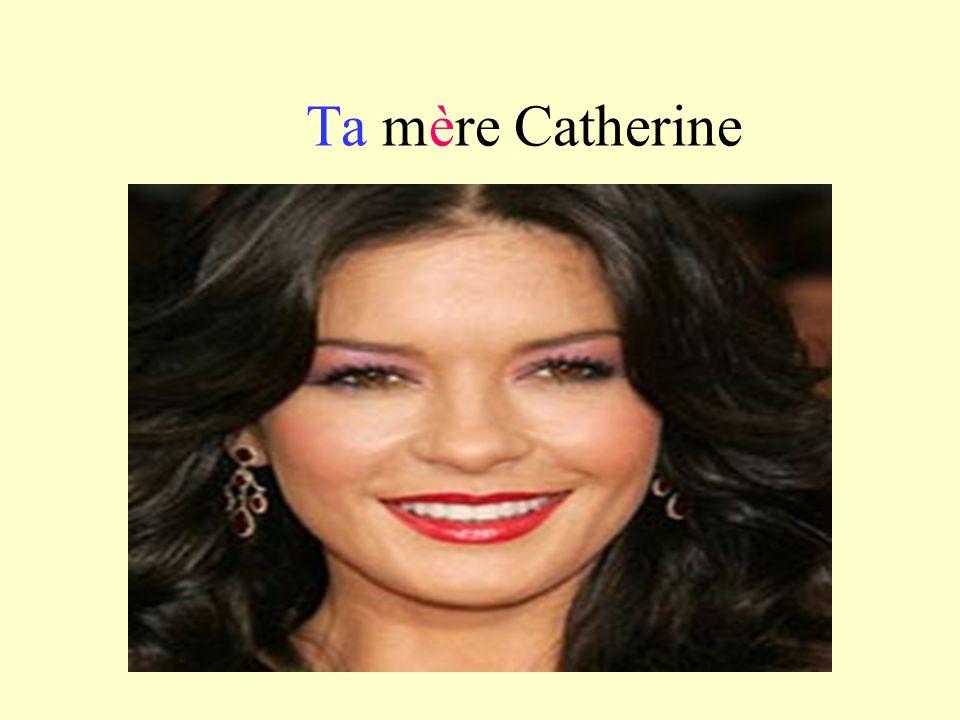 Ta mère Catherine