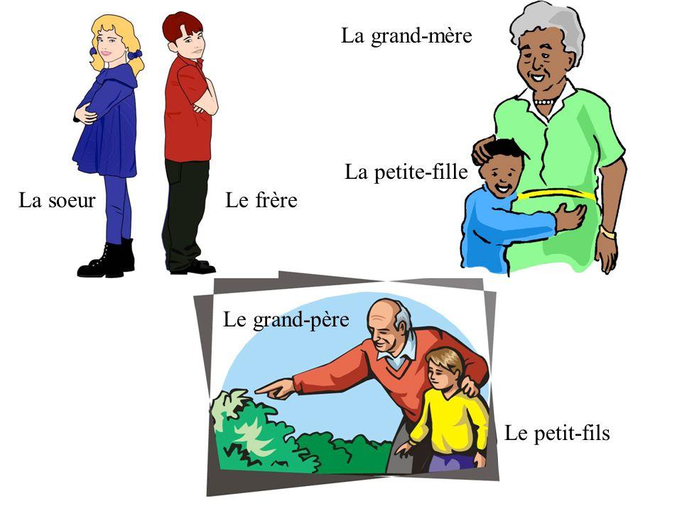 La grand-mère La petite-fille La soeur Le frère Le grand-père Le petit-fils