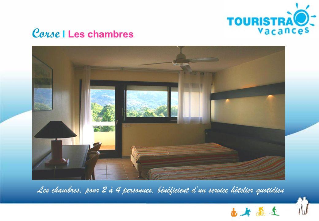 Corse I Les chambres Les chambres, pour 2 à 4 personnes, bénéficient d'un service hôtelier quotidien.