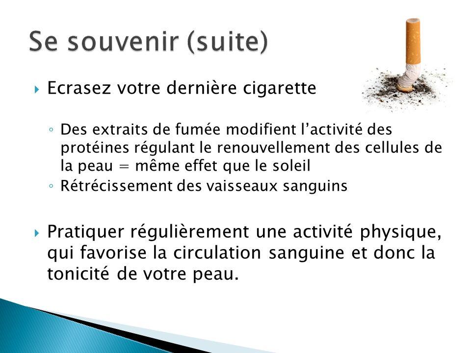 Se souvenir (suite) Ecrasez votre dernière cigarette