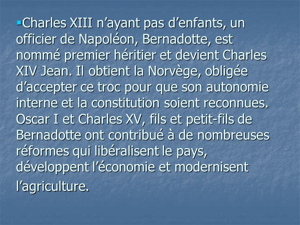 Charles XIII n'ayant pas d'enfants, un officier de Napoléon, Bernadotte, est nommé premier héritier et devient Charles XIV Jean.