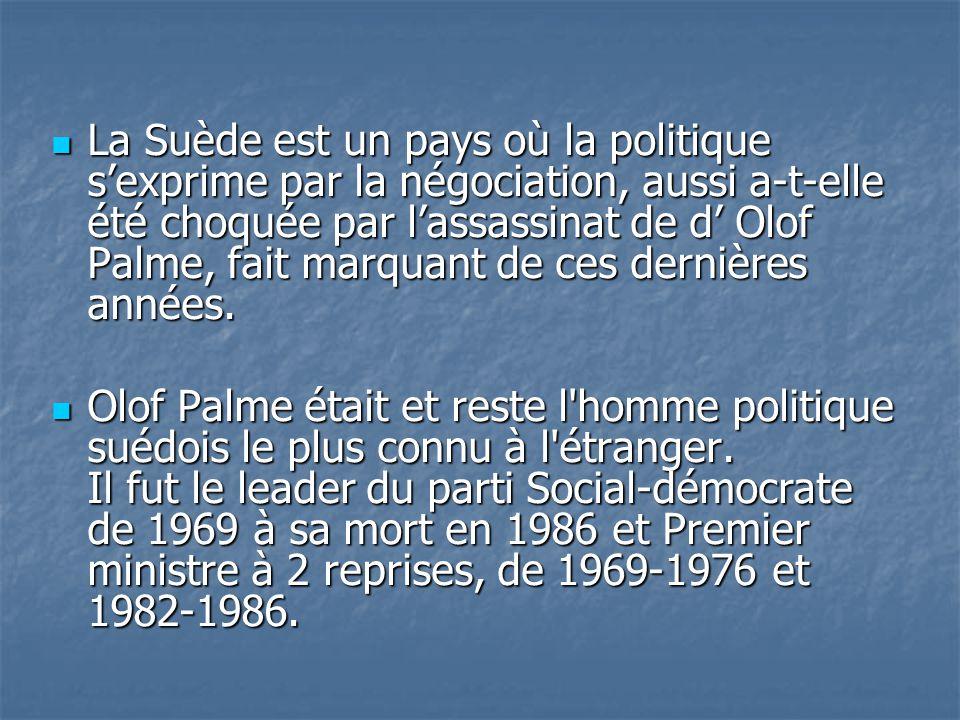 La Suède est un pays où la politique s'exprime par la négociation, aussi a-t-elle été choquée par l'assassinat de d' Olof Palme, fait marquant de ces dernières années.