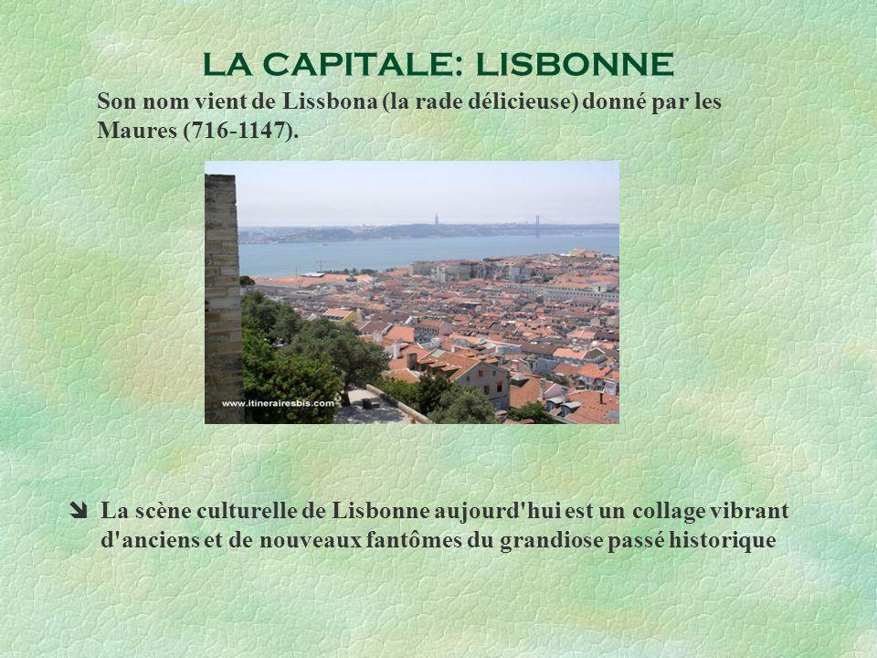 LA CAPITALE: LISBONNE Son nom vient de Lissbona (la rade délicieuse) donné par les Maures (716-1147).