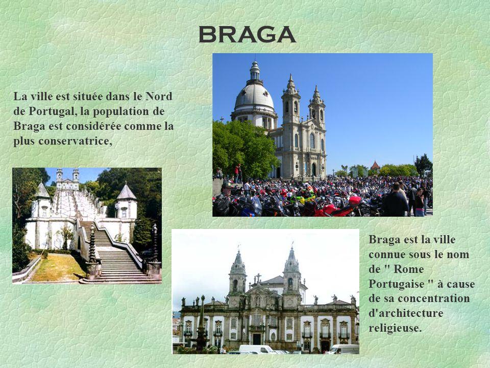 BRAGA La ville est située dans le Nord de Portugal, la population de Braga est considérée comme la plus conservatrice,